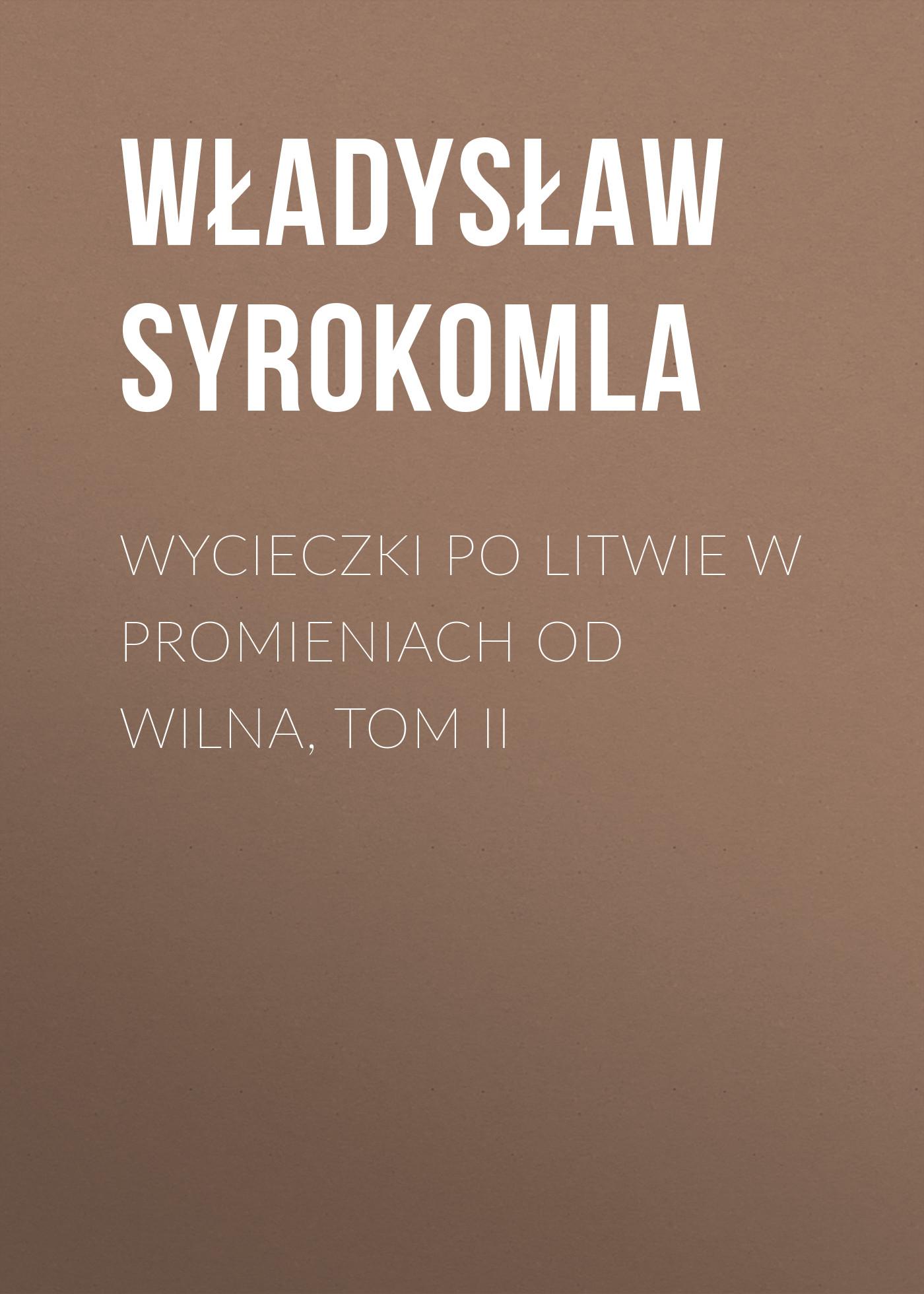 Wycieczki po Litwie w promieniach od Wilna, tom II