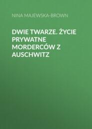 Dwie twarze. Życie prywatne morderców z Auschwitz